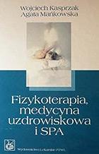 Fizykoterapia, medycyna uzdrowiskowa i SPA. Agata Mańkowska. Wojciech Kasprzak,